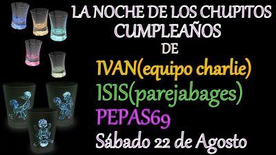 LA NOCHE DE LOS CHUPITOS - CUMPLEAÑOS DE IVAN(equipo charlie),ISI(parejabages) y PEPAS69